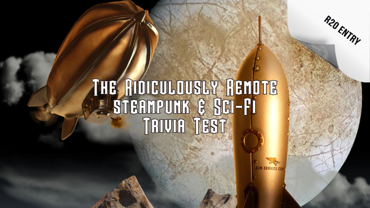 The Ridiculously Remote Sci-Fi & Steampunk Trivia Test