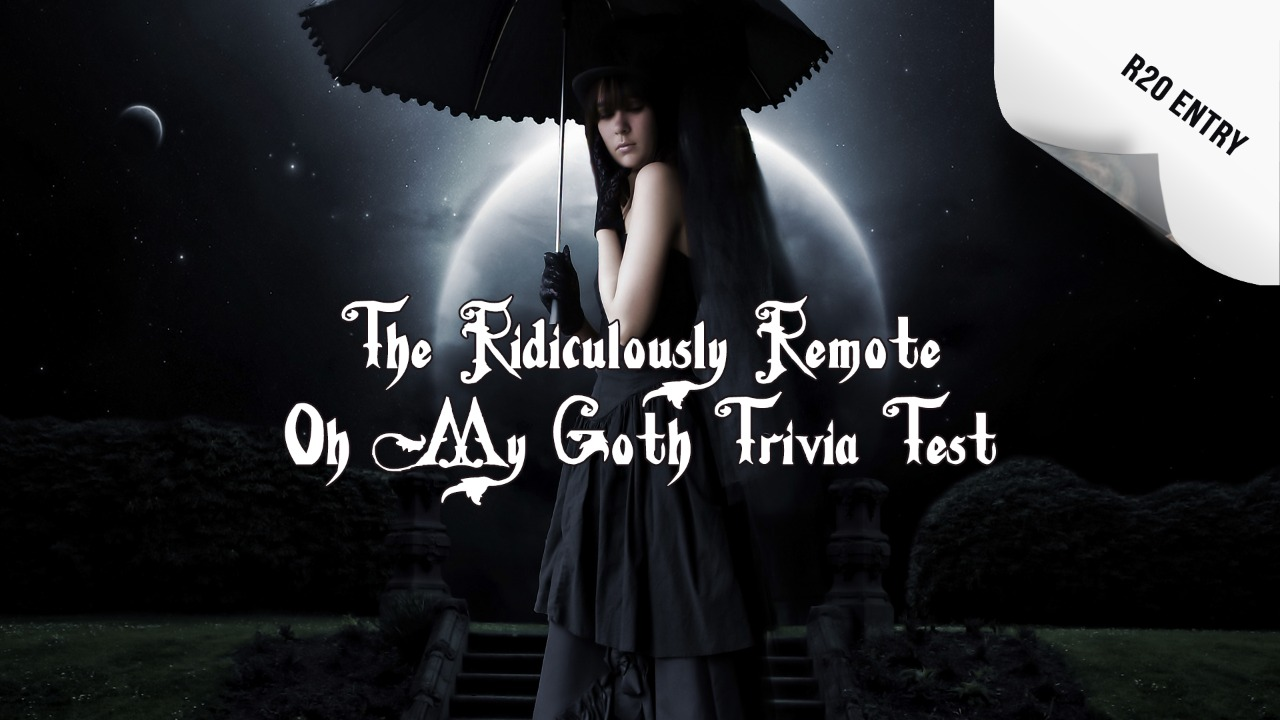 The Ridiculously Remote Oh My Goth! Trivia Test
